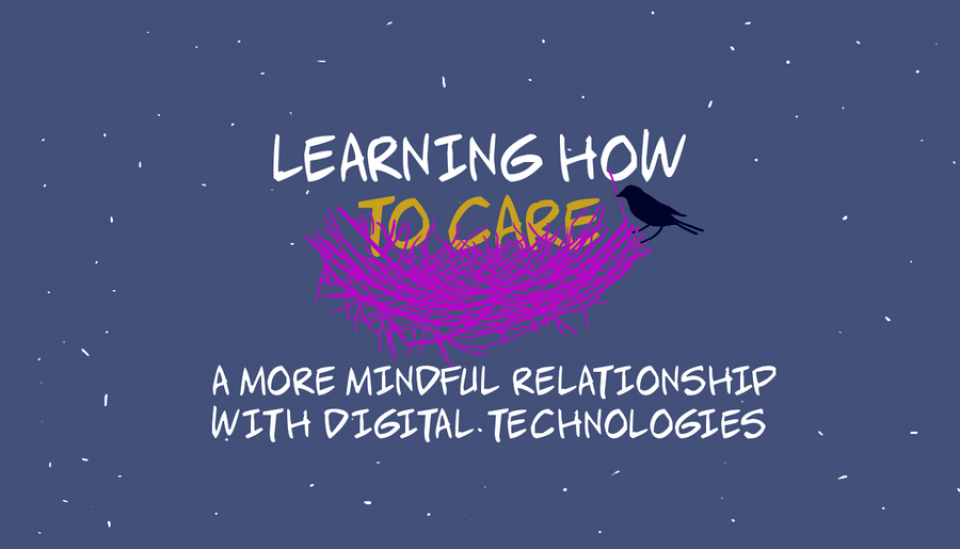 Learning how to care: a more mindful relationship with digital technologies