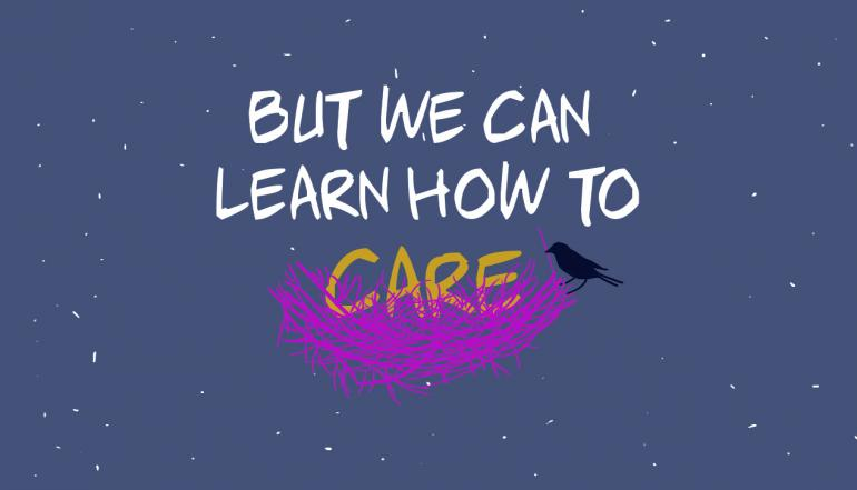 But we can learn how to care
