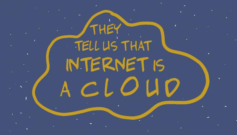 They tell us that internet is a cloud.