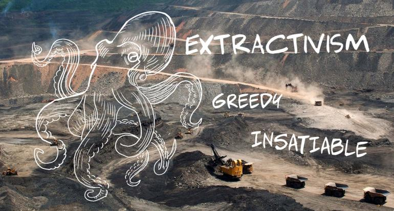 Greedy and insatiable extractivism.